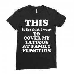 the shirt i wear to cover my tattoos, family dark Ladies Fitted T-Shirt | Artistshot