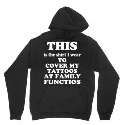 the shirt i wear to cover my tattoos, family dark Unisex Hoodie | Artistshot