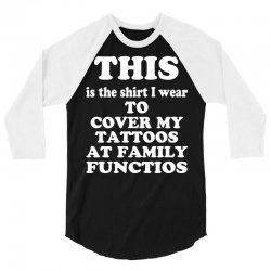 the shirt i wear to cover my tattoos, family dark 3/4 Sleeve Shirt | Artistshot