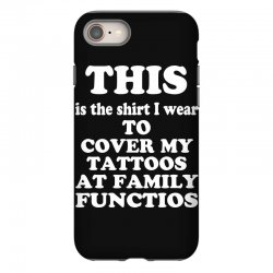 the shirt i wear to cover my tattoos, family dark iPhone 8 Case | Artistshot