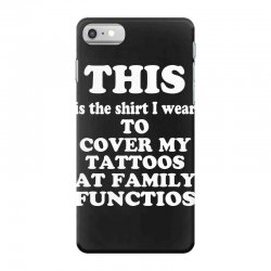 the shirt i wear to cover my tattoos, family dark iPhone 7 Case | Artistshot