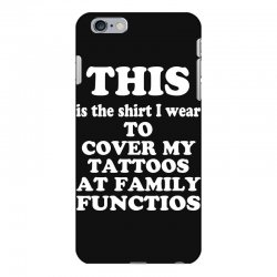 the shirt i wear to cover my tattoos, family dark iPhone 6 Plus/6s Plus Case | Artistshot