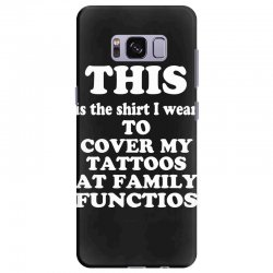 the shirt i wear to cover my tattoos, family dark Samsung Galaxy S8 Plus Case | Artistshot