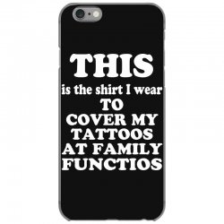 the shirt i wear to cover my tattoos, family dark iPhone 6/6s Case | Artistshot