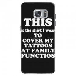 the shirt i wear to cover my tattoos, family dark Samsung Galaxy S7 Case | Artistshot