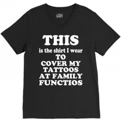 the shirt i wear to cover my tattoos, family dark V-Neck Tee | Artistshot