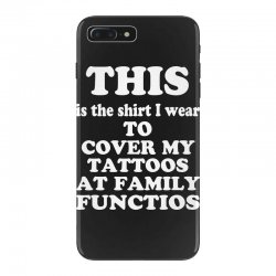 the shirt i wear to cover my tattoos, family dark iPhone 7 Plus Case | Artistshot