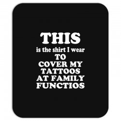the shirt i wear to cover my tattoos, family dark Mousepad | Artistshot