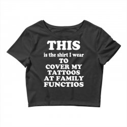 the shirt i wear to cover my tattoos, family dark Crop Top | Artistshot