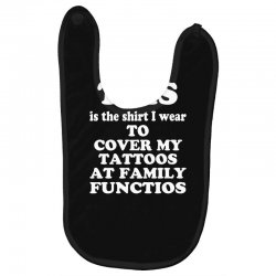 the shirt i wear to cover my tattoos, family dark Baby Bibs | Artistshot