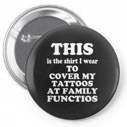 the shirt i wear to cover my tattoos, family dark Pin-back button | Artistshot