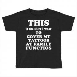 the shirt i wear to cover my tattoos, family dark Toddler T-shirt | Artistshot