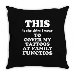 the shirt i wear to cover my tattoos, family dark Throw Pillow | Artistshot