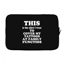 the shirt i wear to cover my tattoos, family dark Laptop sleeve | Artistshot