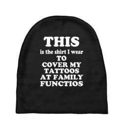 the shirt i wear to cover my tattoos, family dark Baby Beanies | Artistshot