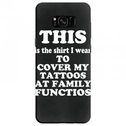 the shirt i wear to cover my tattoos, family dark Samsung Galaxy S8 Case | Artistshot