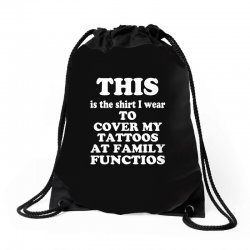 the shirt i wear to cover my tattoos, family dark Drawstring Bags | Artistshot