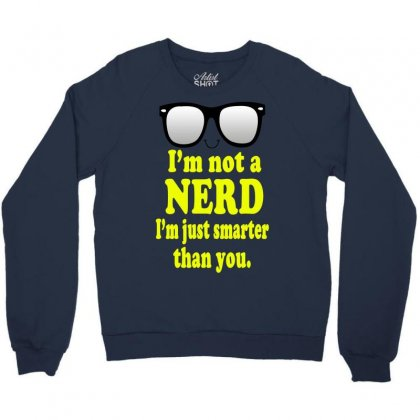 I'm Not A Nerd I'm Just Smarter Than You Crewneck Sweatshirt Designed By Eugene