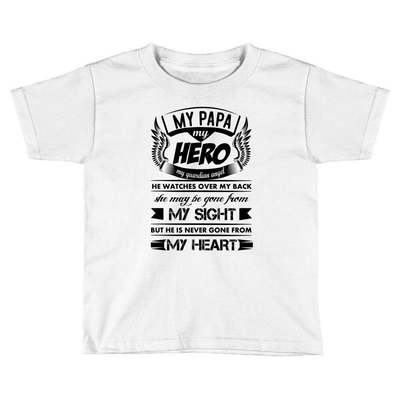 8fc537f2 Custom My Hero My Papa Toddler T-shirt By Kasemdesign - Artistshot