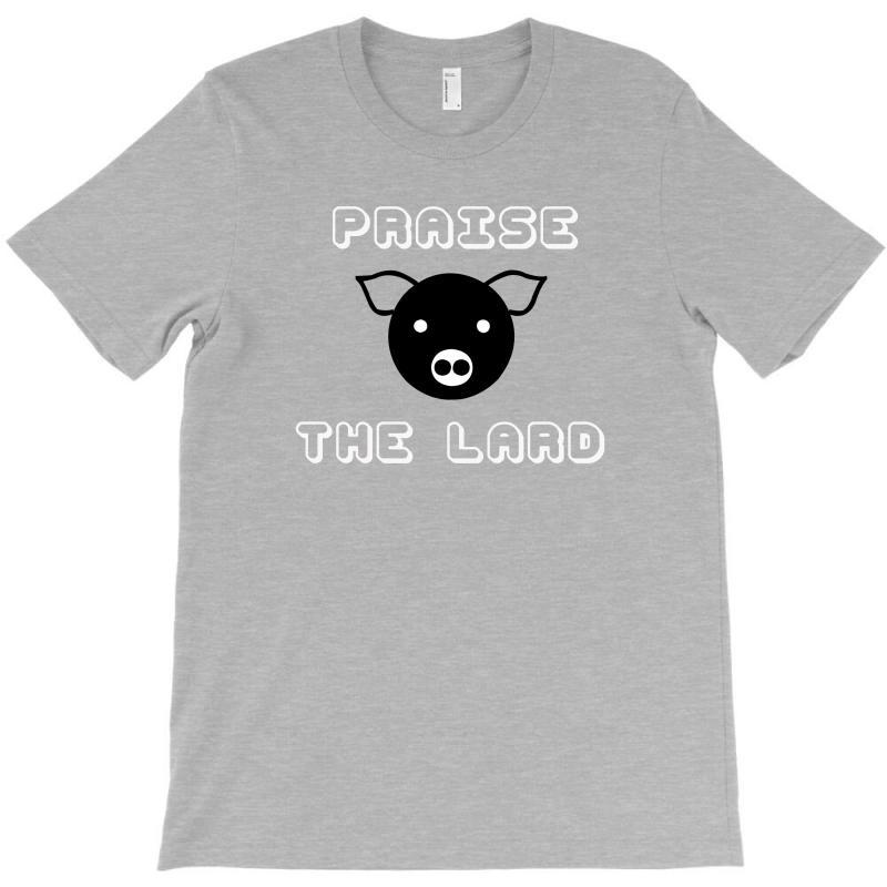 77d711e8c9fe Custom Funny Pork Bacon Praise The Lard Pig! T-shirt By Rendratedjo ...