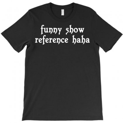 Funny Show Reference Haha T-shirt Designed By Rendratedjo