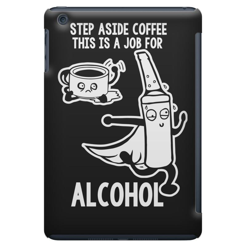 c7f014623 Custom Step Aside Coffee This Is A Job For Alcohol Ipad Mini Case By ...