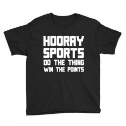 hooray sports do the thing win the points Youth Tee | Artistshot