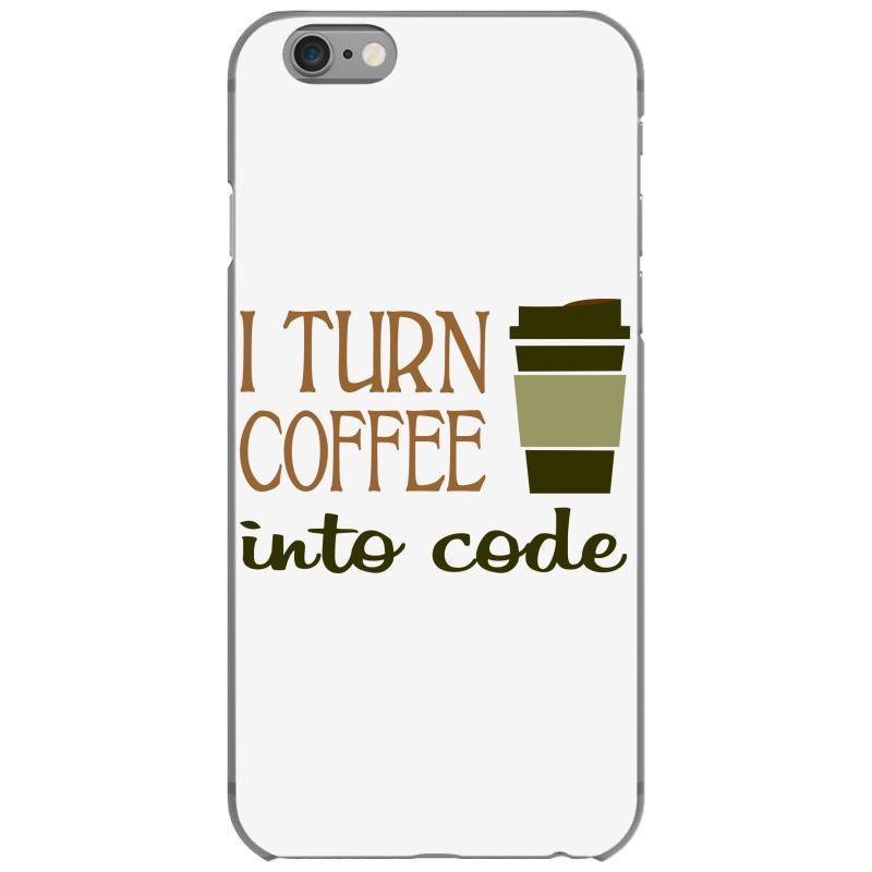 Custom I Turn Coffee Into Programming Code Iphone 6/6s