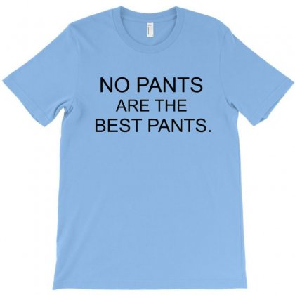 No Pants Are The Best Pants T-shirt Designed By Hntllc