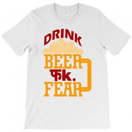 Fuck Fear Drink Beer T Shirt