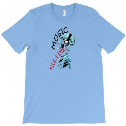 Music Till I Die T-shirt Designed By Hntllc
