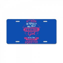 My Mom Is Totally My Most Favorite Girl License Plate | Artistshot