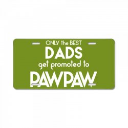 Only the best Dads Get Promoted to Pawpaw License Plate | Artistshot