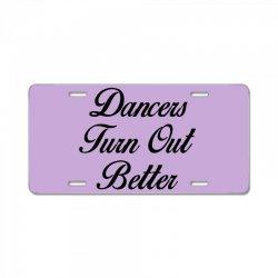 dancers turn out better License Plate   Artistshot