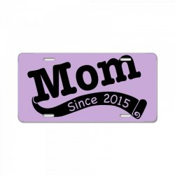 Mom Since 2015 License Plate | Artistshot