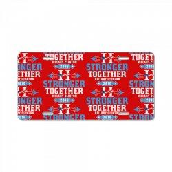 Stronger Together Hillary Clinton License Plate   Artistshot