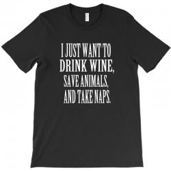 i just want to drink wine save animals take naps T-Shirt | Artistshot
