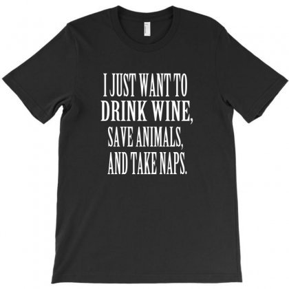 I Just Want To Drink Wine Save Animals Take Naps T-shirt Designed By Mdk Art