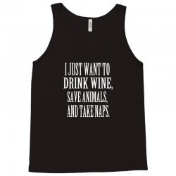 i just want to drink wine save animals take naps Tank Top | Artistshot