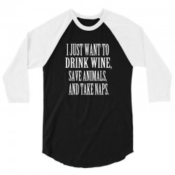 i just want to drink wine save animals take naps 3/4 Sleeve Shirt | Artistshot