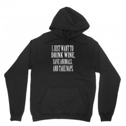 i just want to drink wine save animals take naps Unisex Hoodie | Artistshot