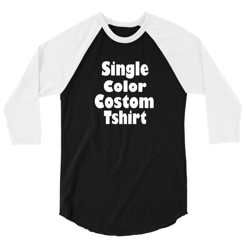 ea22362d Custom Single Color Custom T Shirt 3/4 Sleeve Shirt By Mdk Art ...