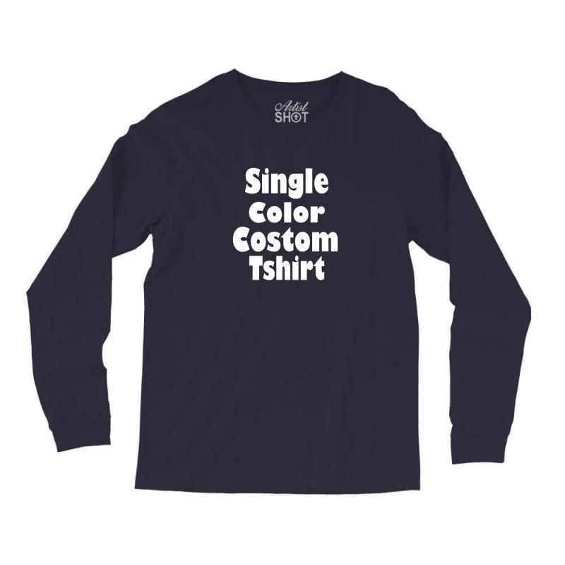 0a85603b Custom Single Color Custom T Shirt Long Sleeve Shirts By Mdk Art ...