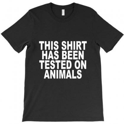 This Shirt Has Been Tested On Animals T-shirt Designed By Mdk Art