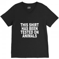 this shirt has been tested on animals V-Neck Tee | Artistshot