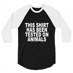 this shirt has been tested on animals 3/4 Sleeve Shirt | Artistshot