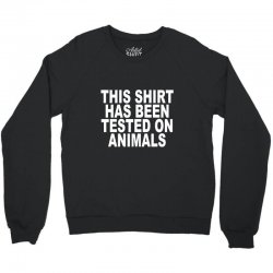 this shirt has been tested on animals Crewneck Sweatshirt | Artistshot
