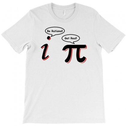 Be Rational Get Real T Shirt Funny Math Tee Pi Nerd Nerdy Geek Shirt H T-shirt Designed By Wisnuta1979