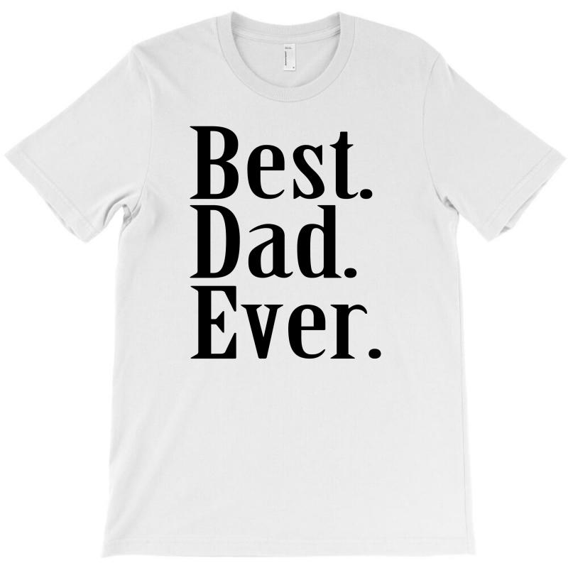 26ede22f best dad ever tshirt father's day tee funny greatest daddy family humo T- Shirt