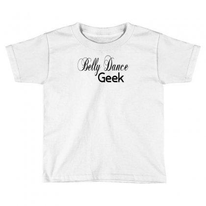 Belly Dance Geek Choose Your Own Style Dark Toddler T-shirt Designed By Wisnuta1979